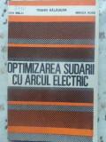Optimizarea Sudarii Cu Arcul Electric - Traian Salagean, Dan Malai, Mircea Voda ,411167