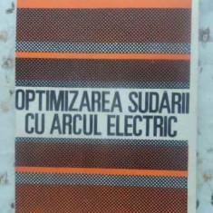 Optimizarea Sudarii Cu Arcul Electric - Traian Salagean, Dan Malai, Mircea Voda, 411167 - Carti Constructii