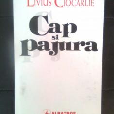 Livius Ciocarlie - Cap si pajura (Editura Albatros, 1997)