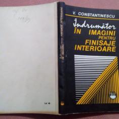 Indrumator In Imagini Pentru Finisaje Interioare - V. Constantinescu - Carte amenajari interioare