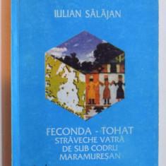 FECONDA - TOHAT - STRAVECHE VATRA DE SUB CODRU MURESAN de IULIAN SALAJAN , 1998 , DEDICATIE*