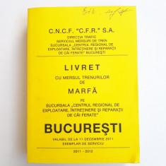 LIVRET CU MERSUL TRENURILOR DE MARFA - BUCURESTI - 2011 2012 - Carti Transporturi