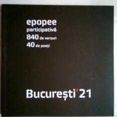 Epopee participativa 840 de versuri 40 de poeti Bucuresti '21 - Carte poezie