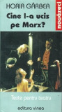 Horia Garbea, Cine l-a ucis pe Marx