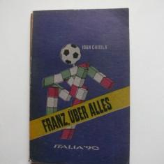 Franz, uber alles. Italia '90 - Ioan Chirila