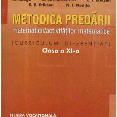Metodica predarii matematicii/activitatilor matematice clasa a XI-a - Autor(i): colectiv - Carte Cultura generala