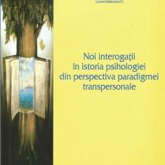 Noi interogatii in istoria psihologiei din perspectiva paradigmei transpersonale - Anca Munteanu, Adina Jinaru