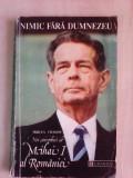 Nimic fara Dumnezeu , noi conorbiri cu Mihai I al Pomaniei - MIRCEA CIOBANU