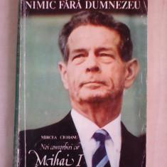 Nimic fara Dumnezeu, noi conorbiri cu Mihai I al Pomaniei - MIRCEA CIOBANU - Biografie