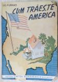 J. C. FURNAS - CUM TRAIESTE AMERICA (ED. CARTEA ROMANEASCA / IANUARIE 1946)