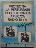 Gh. Sandulescu - Protectia La Perturbatii In Electronica Aplicata Radio Si TV