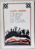 LAZAR LADARIU - CAMPURI COSITE DE CEATA (VERSURI, 1985) [pref. ALEX. STEFANESCU]