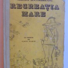 RECREATIA MARE de MIRCEA SINTIMBREANU cu DESENE DE IURIE DARIE, BUCURESTI 1987 - Carte de povesti