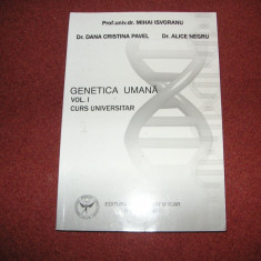 GENETICA UMANA. CURS UNIVERSITAR - MIHAI ISVORANU , DANA CRISTINA PAVEL- VOL.1