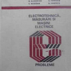 Electrotehnica, Masurari Si Masini Electrice. Probleme - B. Radovici, C. Bogdan C. Ionescu, R. Ionescu, 411649 - Carti Electrotehnica