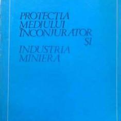 Protectia Mediului Inconjurator Si Industria Miniera - Ion Lazarescu, 411663 - Carti Agronomie