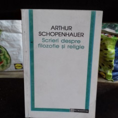 SCRIERI DESPRE FILOZOFIE SI RELIGIE - ARTHUR SCHOPENHAUER