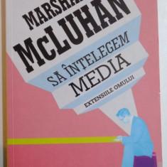 SA INTELEGEM MEDIA, EXTENSIILE OMULUI de MARSHALL MCLUHAN, 2011 - Carte Sociologie