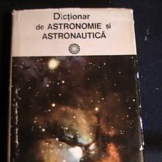 DICTIONAR DE ASTRONOMIE SIASTRONAUTICA-COORD-PR.DR.CALIN POPOVICI-439 PG-, Alta editura