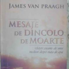 Mesaje De Dincolo De Moarte - James Van Praagh, 411892 - Carti Budism