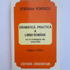 GRAMATICA PRACTICA A LIMBII ROMANE = STEFANIA POPESCU = EDITIA A-VIII-A - Culegere Romana
