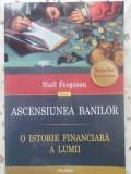 Ascensiunea Banilor. O Istorie Financiara A Lumii - Niall Ferguson ,411933