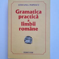 GRAMATICA PRACTICA A LIMBII ROMANE = STEFANIA POPESCU = EDITIA A-XV-A - Culegere Romana