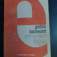 Psihanaliza Focului - Gaston Bachelard, 541645 - Carte Psihologie