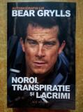 Autobiografia lui Bear Grylls - Noroi, transpiratie si lacrimi