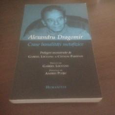 ALEXANDRU DRAGOMIR, CRASE BANALITATI METAFIZICE - Carte Filosofie