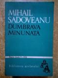 Mihail Sadoveanu – Dumbrava minunata