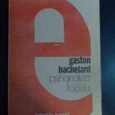 Psihanaliza Focului - Gaston Bachelard, 541374 - Carte Psihologie