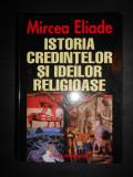MIRCEA ELIADE - ISTORIA CREDINTELOR SI IDEILOR RELIGIOASE (2000)