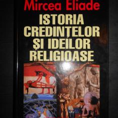 MIRCEA ELIADE - ISTORIA CREDINTELOR SI IDEILOR RELIGIOASE (2000) - Carti Istoria bisericii
