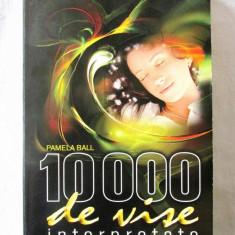 """10.000 DE VISE INTERPRETATE"", Pamela Ball, 2009. Carte noua, Alta editura"