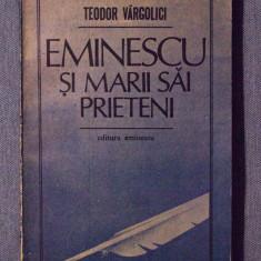 Teodor Vârgolici - Eminescu și marii săi prieteni (cu autograf)