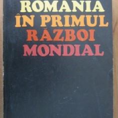 Romania in primul razboi mondial / Victor Atanasiu, Anastasie Iordache et. al. - Istorie
