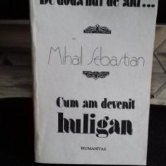MIHAIL SEBASTIAN - DE DOUA MII DE ANI - CUM AM DEVENIT HULIGAN, Humanitas