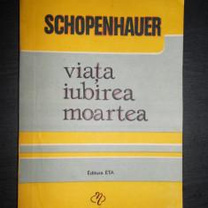 SCHOPENHAUER - VIATA IUBIREA MOARTEA - Filosofie