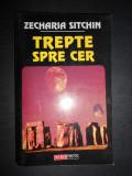 ZECHARIA SITCHIN - TREPTE SPRE CER