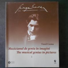 VIOREL COSMA - GEORGE ENESCU, MUZICIANUL DE GENIU IN IMAGINI (2015) - Carte Arta muzicala
