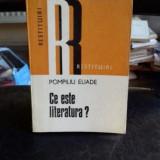 CE ESTE LITERATURA? - POMPILIU ELIADE