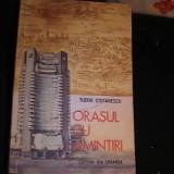 ORASUL CU AMINTIRI-TUDOR STEFANESCU- - Carte de calatorie