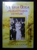Mircea Goga - Veturia Goga Privighetoarea lui Hitler