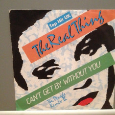 THE REAL THING - CAN'T GET.... (1986/ARIOLA/RFG) - Vinil Single pe '7/Impecabila - Muzica Pop