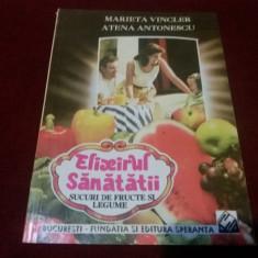 MARIETA VINCLER - ELIXIRUL SANATATII SUCURI DE FRUCTE SI LEGUMA - Carte Alimentatie