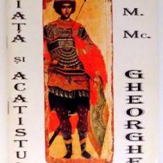 VIATA SI ACATISTUL SFANTULUI MARE MUCENIC GHEORGHE, 1999 - Carti Crestinism