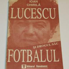 """Carte fotbal - """"Lucescu si drogul sau fotbalul"""" de Ioan Chirila"""