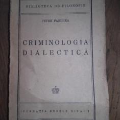 CRIMINOLOGIA DIALECTICA- PETRE PANDREA, 1945 - Carte Teoria dreptului