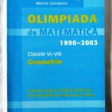 """OLIMPIADA DE MATEMATICA 1990-2003 Clasele VI-VIII - Geometrie"", Col. aut., 2003 - Culegere Matematica"